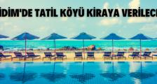 AYDIN/DİDİM'DE 5 YILDIZLI OTEL (TATİL KÖYÜ) KİRAYA VERİLECEK