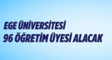 EGE ÜNİVERSİTESİ ÖĞRETİM ÜYESİ ALACAK